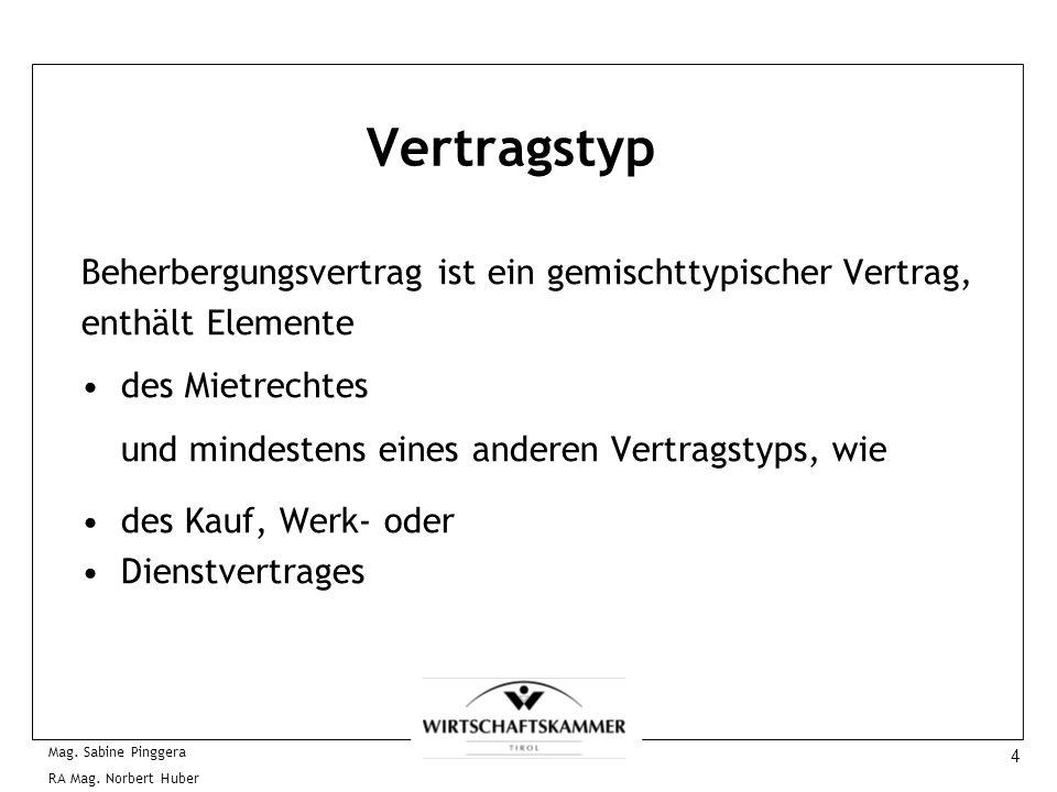 4 Mag. Sabine Pinggera RA Mag. Norbert Huber Vertragstyp Beherbergungsvertrag ist ein gemischttypischer Vertrag, enthält Elemente des Mietrechtes und