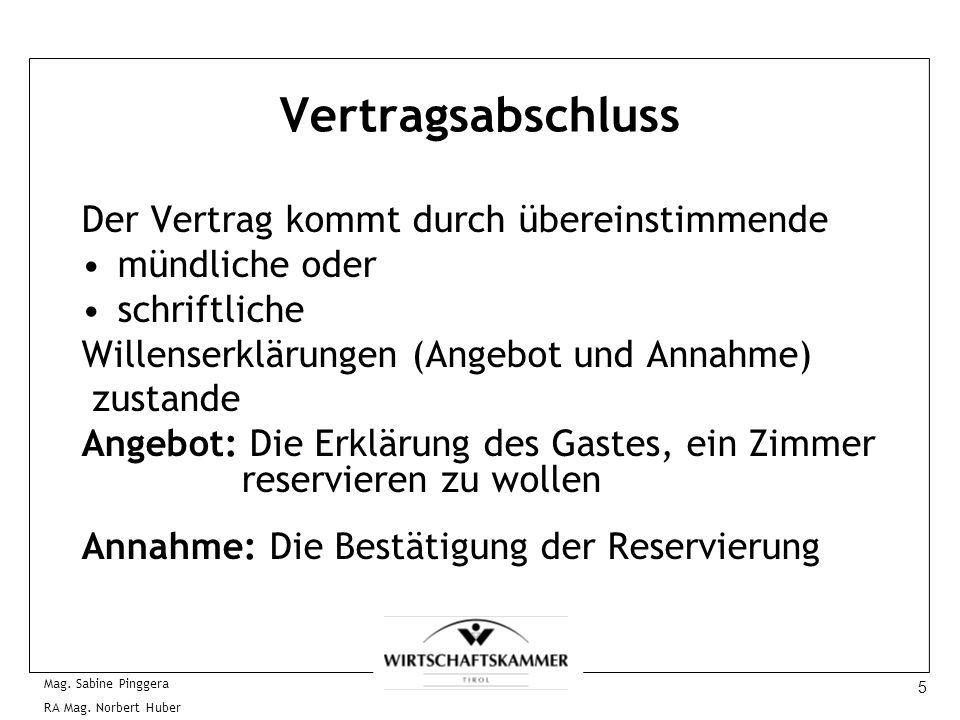 5 Mag. Sabine Pinggera RA Mag. Norbert Huber Vertragsabschluss Der Vertrag kommt durch übereinstimmende mündliche oder schriftliche Willenserklärungen