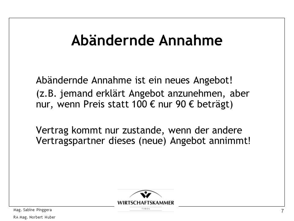 7 Mag. Sabine Pinggera RA Mag. Norbert Huber Abändernde Annahme Abändernde Annahme ist ein neues Angebot! (z.B. jemand erklärt Angebot anzunehmen, abe