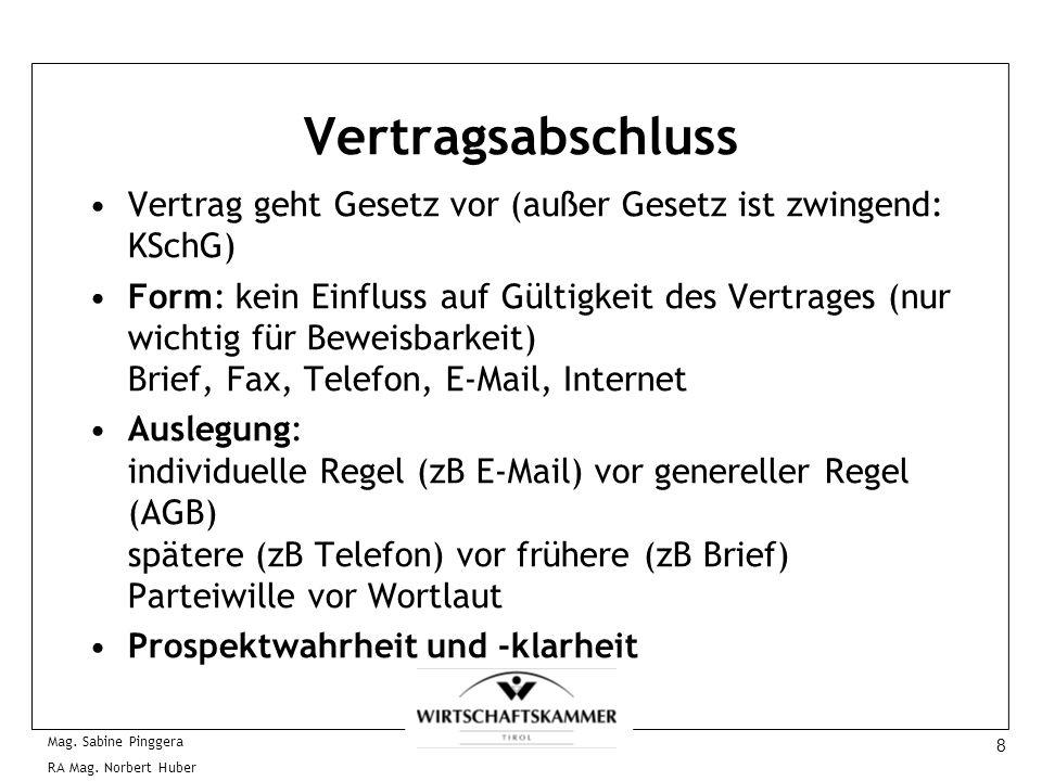 8 Mag. Sabine Pinggera RA Mag. Norbert Huber Vertragsabschluss Vertrag geht Gesetz vor (außer Gesetz ist zwingend: KSchG) Form: kein Einfluss auf Gült