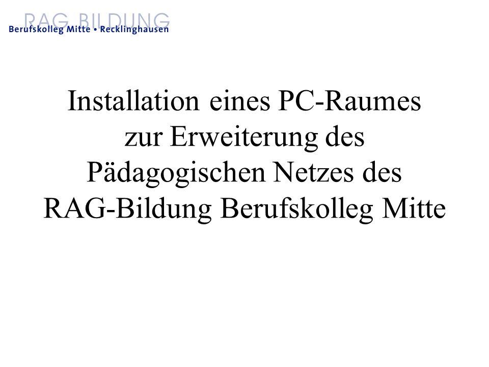 Installation eines PC-Raumes zur Erweiterung des Pädagogischen Netzes des RAG-Bildung Berufskolleg Mitte