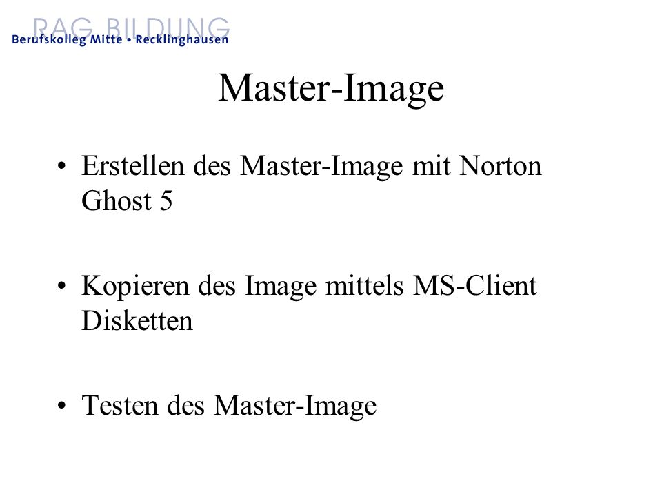 Master-Image Erstellen des Master-Image mit Norton Ghost 5 Kopieren des Image mittels MS-Client Disketten Testen des Master-Image