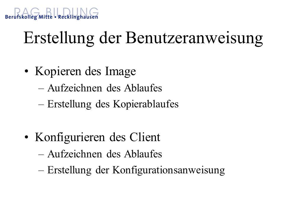 Erstellung der Benutzeranweisung Kopieren des Image –Aufzeichnen des Ablaufes –Erstellung des Kopierablaufes Konfigurieren des Client –Aufzeichnen des Ablaufes –Erstellung der Konfigurationsanweisung
