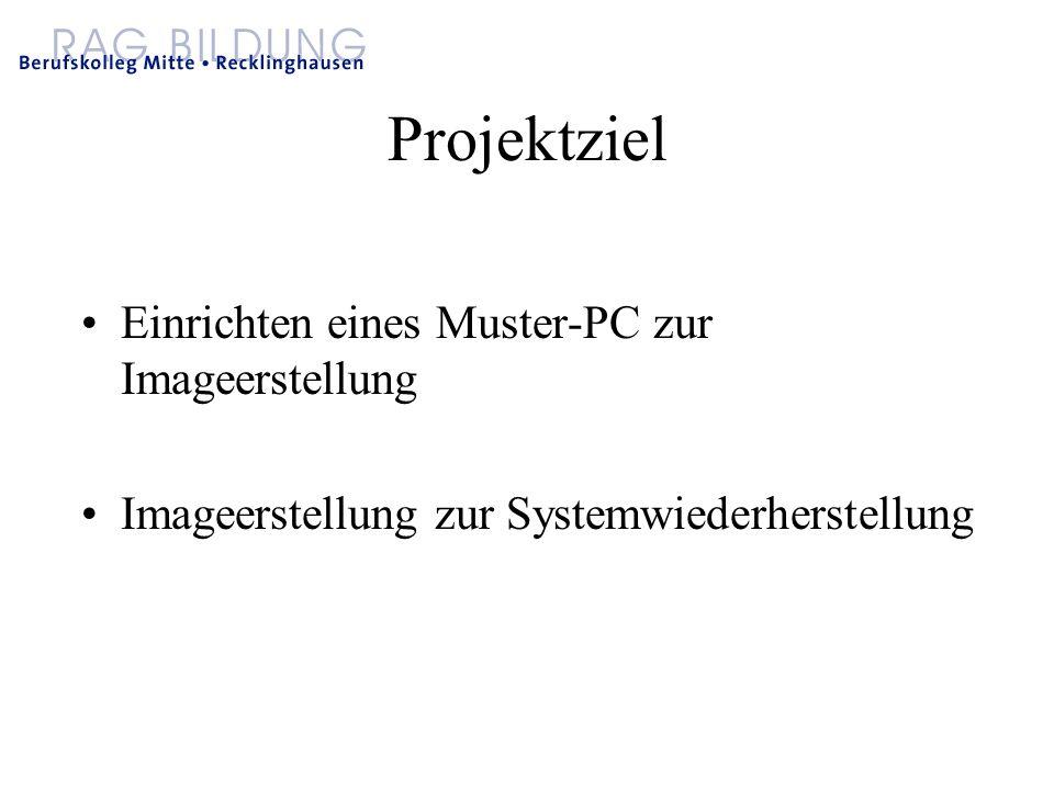 Projektziel Einrichten eines Muster-PC zur Imageerstellung Imageerstellung zur Systemwiederherstellung