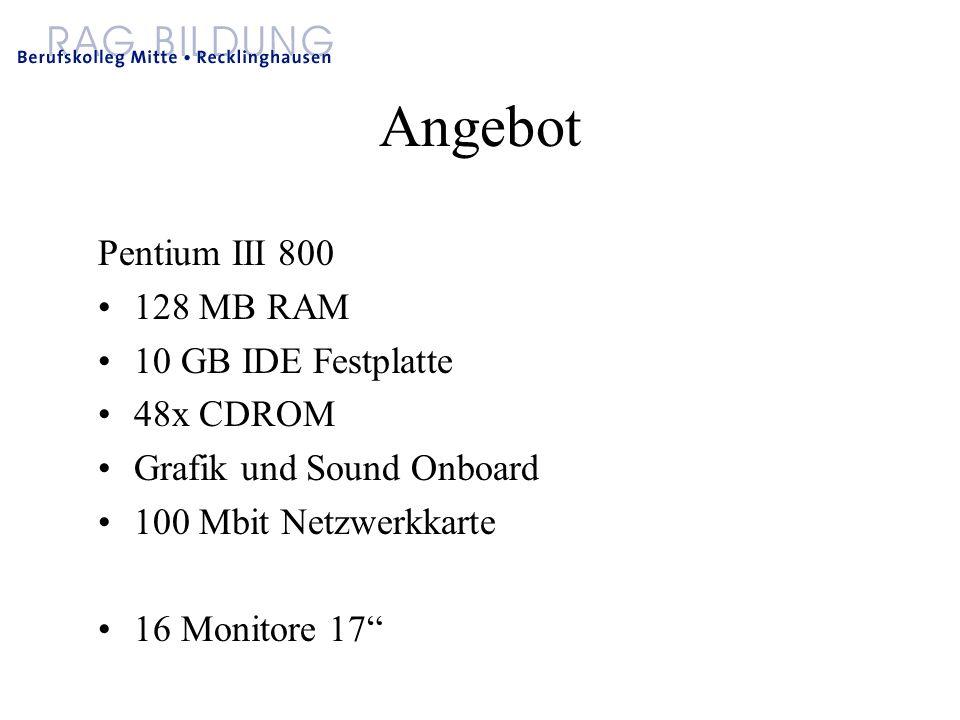 Angebot Pentium III 800 128 MB RAM 10 GB IDE Festplatte 48x CDROM Grafik und Sound Onboard 100 Mbit Netzwerkkarte 16 Monitore 17