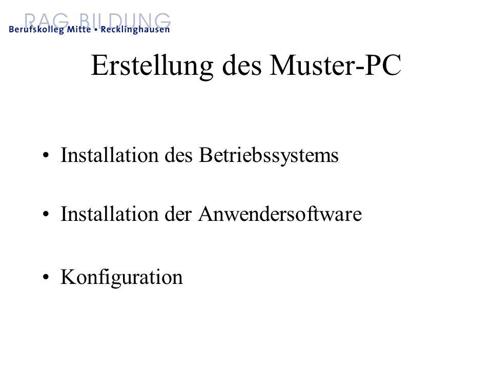 Erstellung des Muster-PC Installation des Betriebssystems Installation der Anwendersoftware Konfiguration