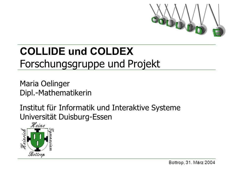 Bottrop, 31. März 2004 Institut für Informatik und Interaktive Systeme Universität Duisburg-Essen COLLIDE und COLDEX Forschungsgruppe und Projekt Mari