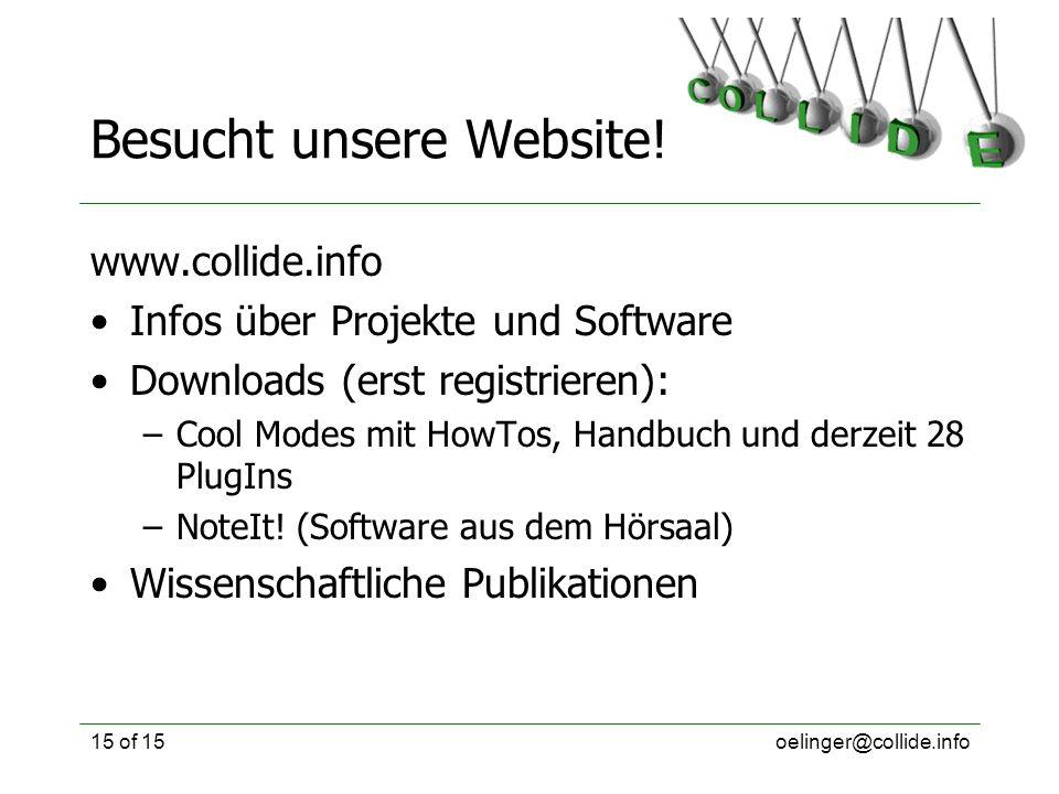 oelinger@collide.info15 of 15 Besucht unsere Website! www.collide.info Infos über Projekte und Software Downloads (erst registrieren): –Cool Modes mit