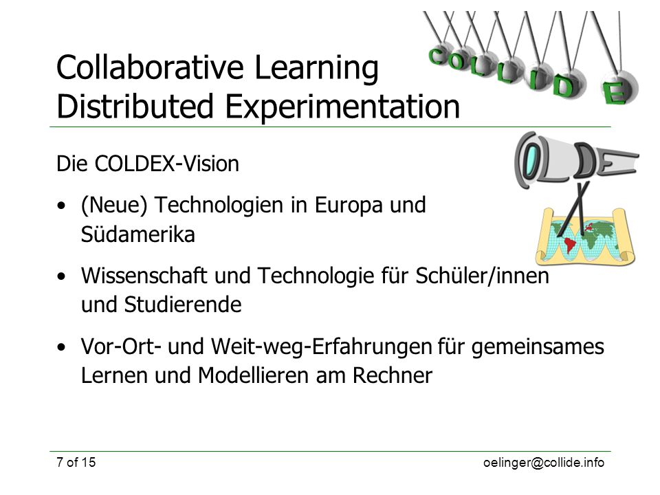 oelinger@collide.info7 of 15 Collaborative Learning Distributed Experimentation Die COLDEX-Vision (Neue) Technologien in Europa und Südamerika Wissens
