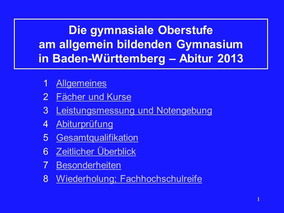 1 Die gymnasiale Oberstufe am allgemein bildenden Gymnasium in Baden-Württemberg – Abitur 2013 1 AllgemeinesAllgemeines 2 Fächer und KurseFächer und K