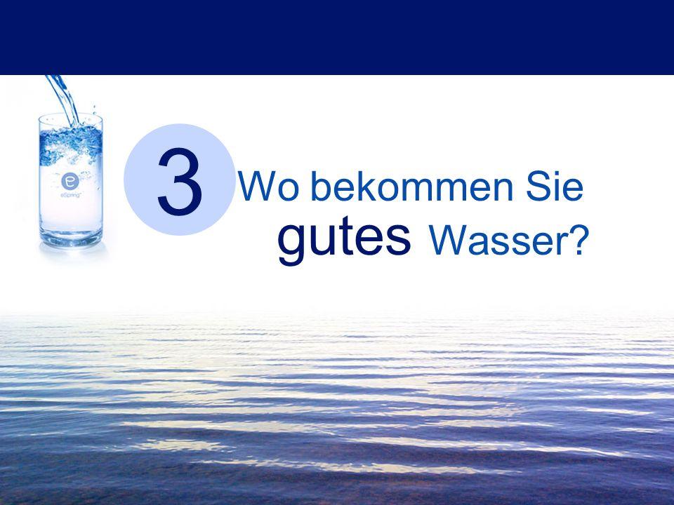 Wo bekommen Sie gutes Wasser? 3