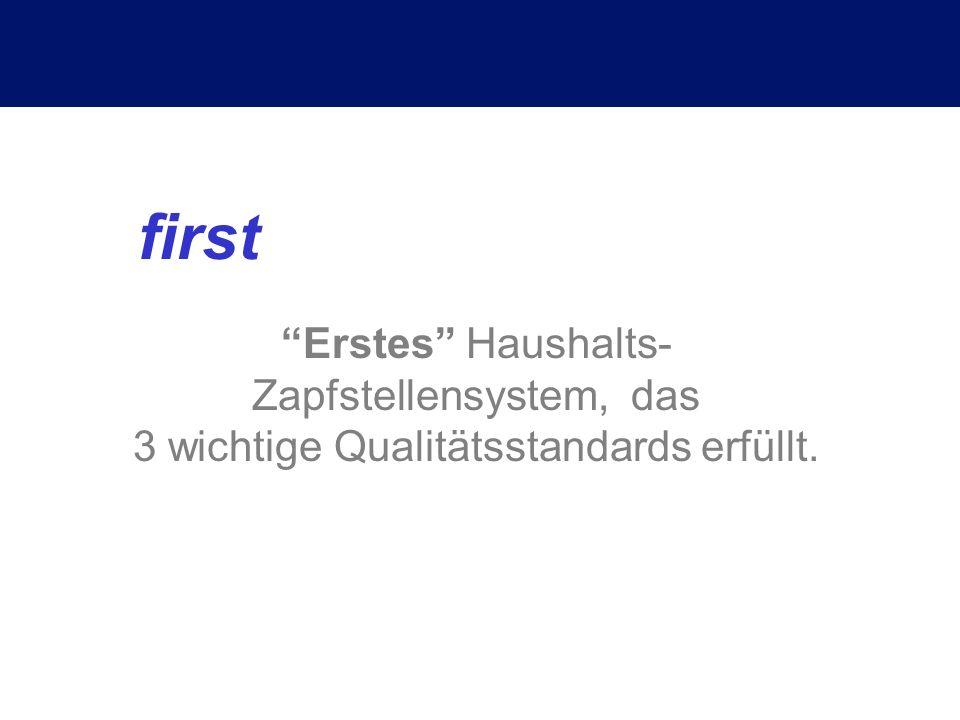 first Erstes Haushalts- Zapfstellensystem, das 3 wichtige Qualitätsstandards erfüllt.