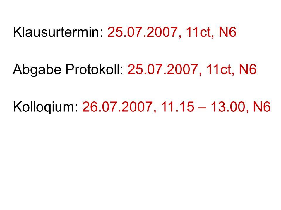 Klausurtermin: 25.07.2007, 11ct, N6 Abgabe Protokoll: 25.07.2007, 11ct, N6 Kolloqium: 26.07.2007, 11.15 – 13.00, N6