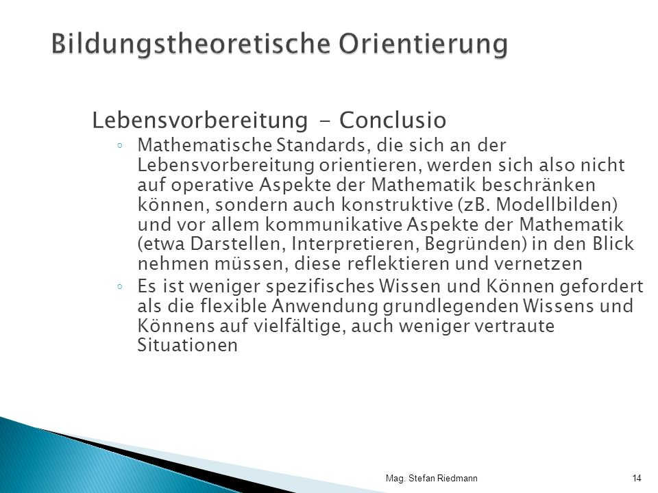 Mag. Stefan Riedmann14 Bildungstheoretische Orientierung Lebensvorbereitung - Conclusio Mathematische Standards, die sich an der Lebensvorbereitung or