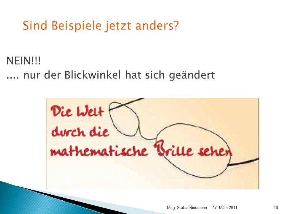 17. März 2011Mag. Stefan Riedmann16 Sind Beispiele jetzt anders? NEIN!!!.... nur der Blickwinkel hat sich geändert