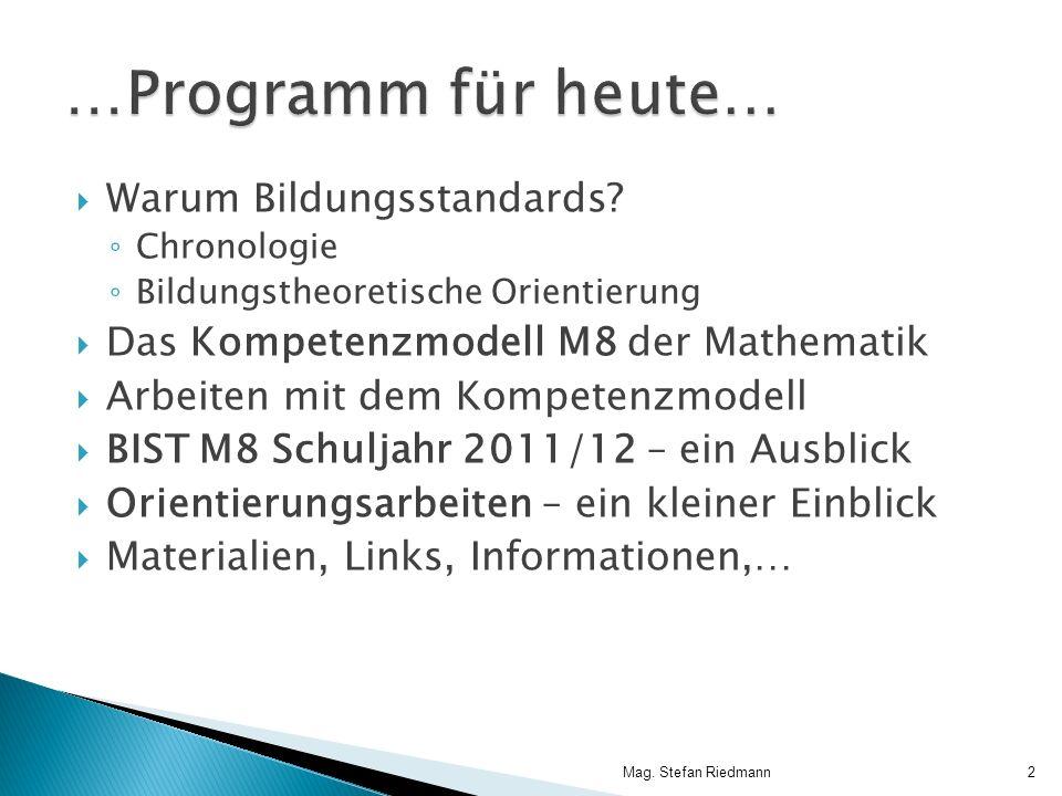 Warum Bildungsstandards? Chronologie Bildungstheoretische Orientierung Das Kompetenzmodell M8 der Mathematik Arbeiten mit dem Kompetenzmodell BIST M8