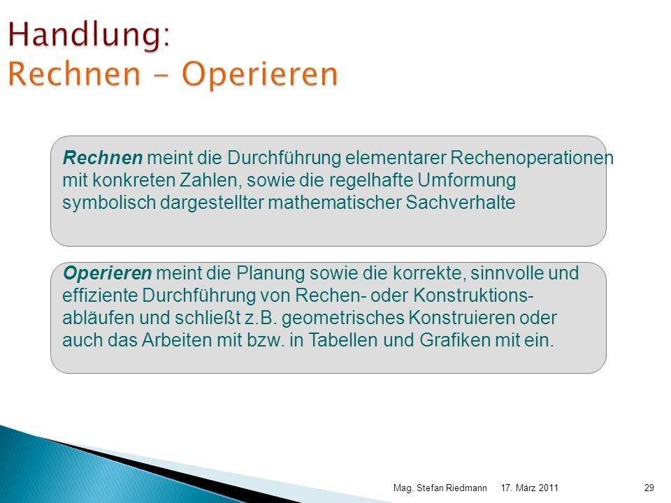 17. März 2011Mag. Stefan Riedmann29 Handlung: Rechnen - Operieren Operieren meint die Planung sowie die korrekte, sinnvolle und effiziente Durchführun