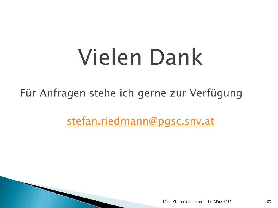 Vielen Dank Für Anfragen stehe ich gerne zur Verfügung stefan.riedmann@pgsc.snv.at 17. März 2011Mag. Stefan Riedmann63