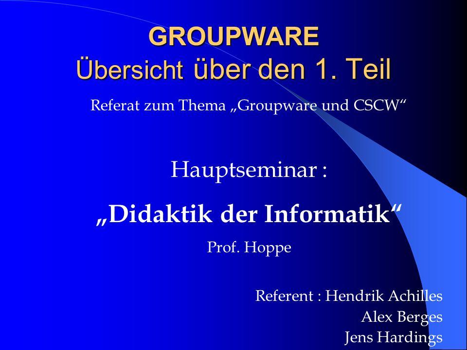 Referat zum Thema Groupware und CSCW Hauptseminar : Didaktik der Informatik Prof. Hoppe Referent : Hendrik Achilles Alex Berges Jens Hardings GROUPWAR