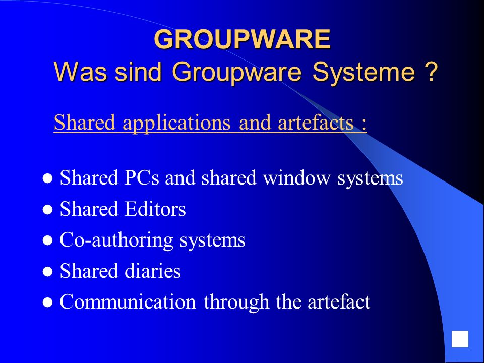 Shared PCs and shared window systems Shared Editors Co-authoring systems Shared diaries Communication through the artefact GROUPWARE Was sind Groupwar