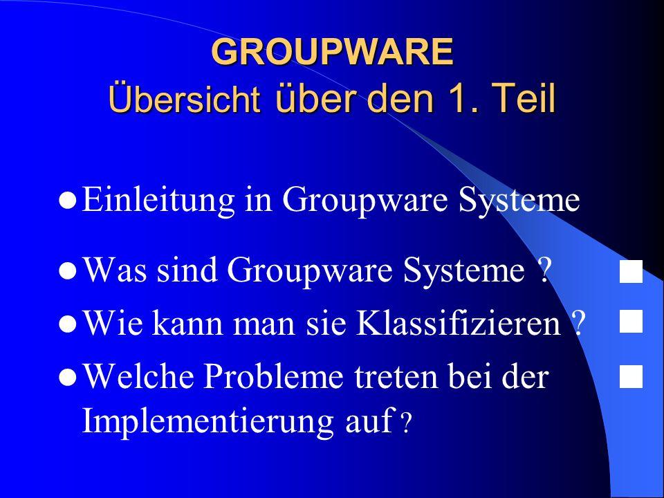 Einleitung in Groupware Systeme Was sind Groupware Systeme ? Wie kann man sie Klassifizieren ? Welche Probleme treten bei der Implementierung auf ? GR