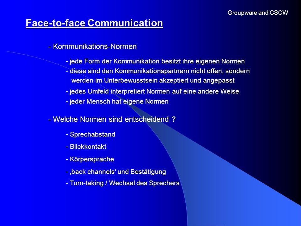 Face-to-face Communication Groupware and CSCW - Kommunikations-Normen - Welche Normen sind entscheidend ? - jede Form der Kommunikation besitzt ihre e