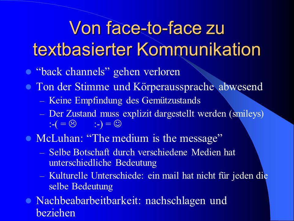 Von face-to-face zu textbasierter Kommunikation back channels gehen verloren Ton der Stimme und Körperaussprache abwesend – Keine Empfindung des Gemüt