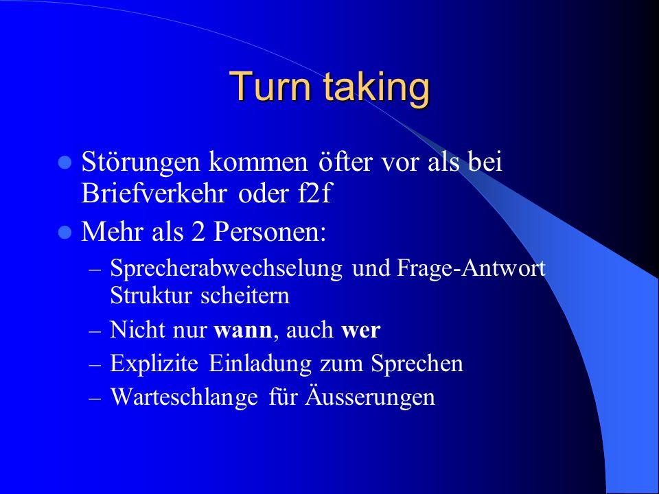 Turn taking Störungen kommen öfter vor als bei Briefverkehr oder f2f Mehr als 2 Personen: – Sprecherabwechselung und Frage-Antwort Struktur scheitern