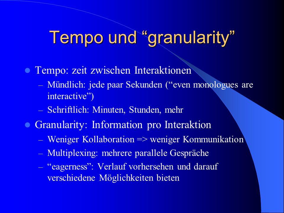 Tempo und granularity Tempo: zeit zwischen Interaktionen – Mündlich: jede paar Sekunden (even monologues are interactive) – Schriftlich: Minuten, Stun