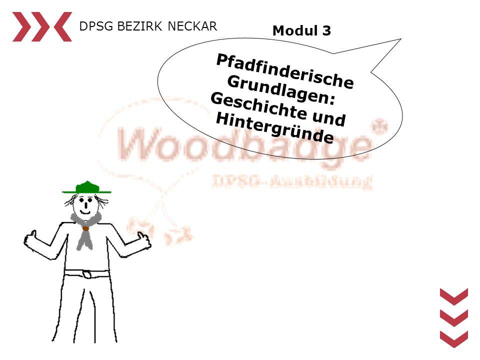 DPSG BEZIRK NECKAR Modul 3 Pfadfinderische Grundlagen: Geschichte und Hintergründe