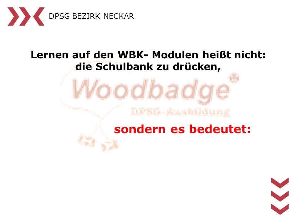 Lernen auf den WBK- Modulen heißt nicht: die Schulbank zu drücken, sondern es bedeutet: