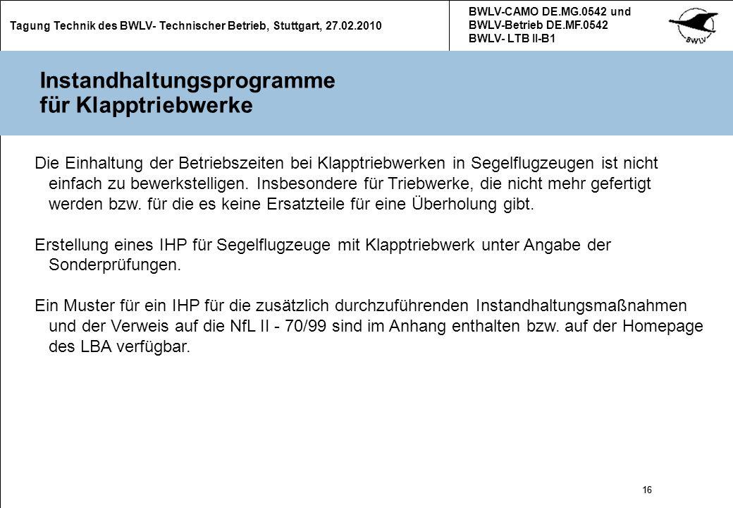 16 Tagung Technik des BWLV- Technischer Betrieb, Stuttgart, 27.02.2010 BWLV-CAMO DE.MG.0542 und BWLV-Betrieb DE.MF.0542 BWLV- LTB II-B1 16 Instandhalt
