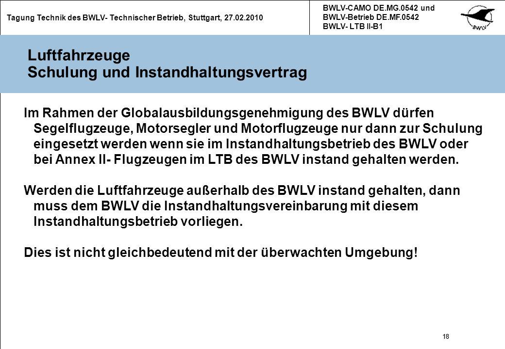 18 Tagung Technik des BWLV- Technischer Betrieb, Stuttgart, 27.02.2010 BWLV-CAMO DE.MG.0542 und BWLV-Betrieb DE.MF.0542 BWLV- LTB II-B1 18 Luftfahrzeu