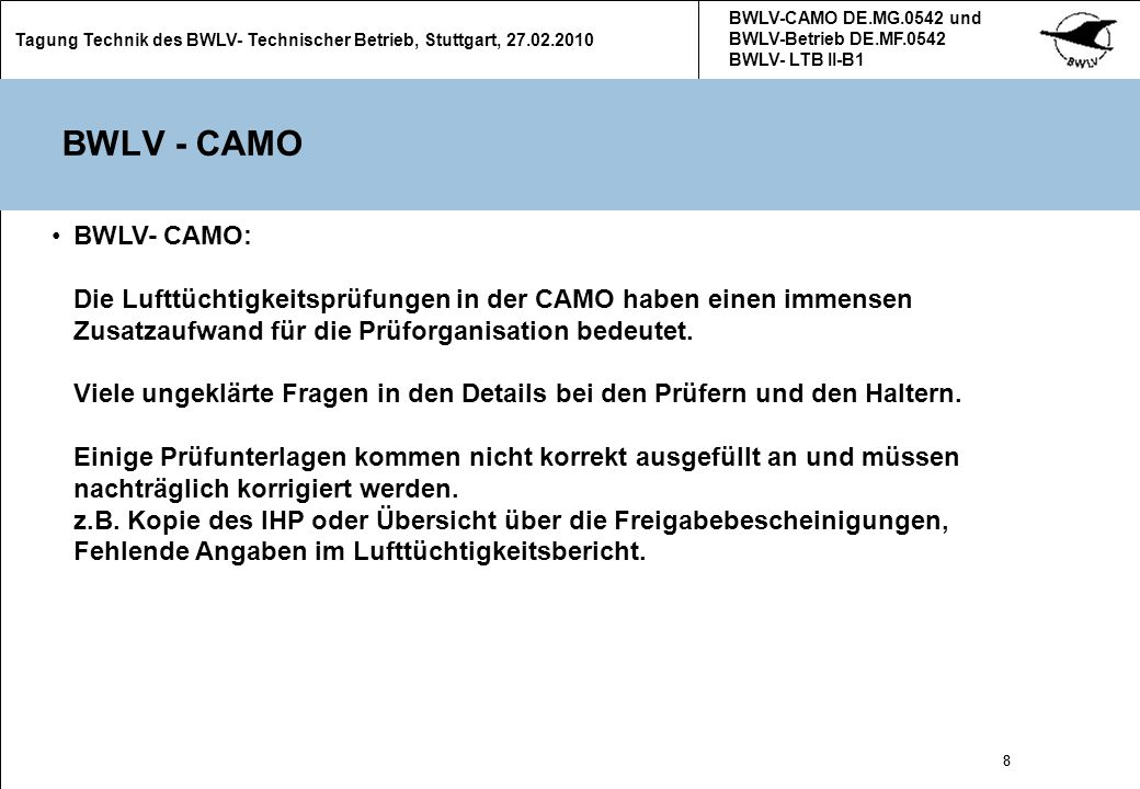 9 Tagung Technik des BWLV- Technischer Betrieb, Stuttgart, 27.02.2010 BWLV-CAMO DE.MG.0542 und BWLV-Betrieb DE.MF.0542 BWLV- LTB II-B1 9 Werkstatt - Auditierungen mit dem LBA Die Werkstätten des BWLV müssen für komplexe Arbeiten auditiert werden.