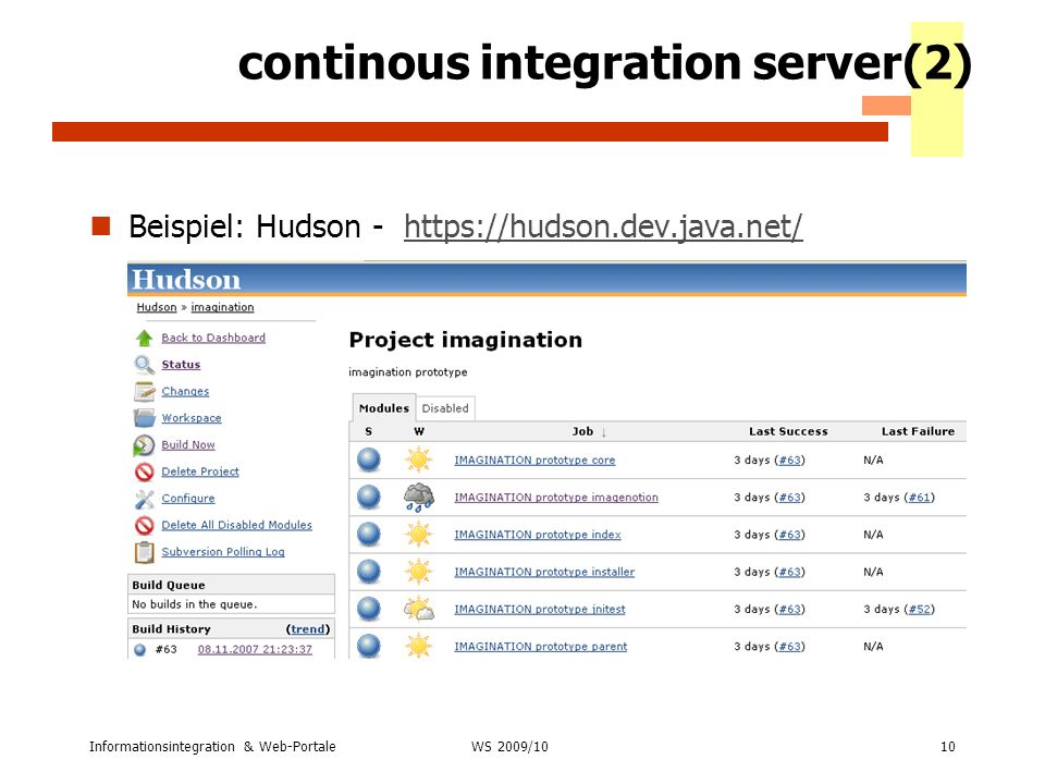 Informationsintegration & Web-Portale10 WS 2007/08 continous integration server(2) Beispiel: Hudson - https://hudson.dev.java.net/https://hudson.dev.j