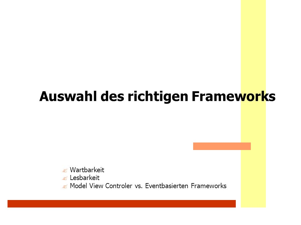 Auswahl des richtigen Frameworks ? Wartbarkeit ? Lesbarkeit ? Model View Controler vs. Eventbasierten Frameworks