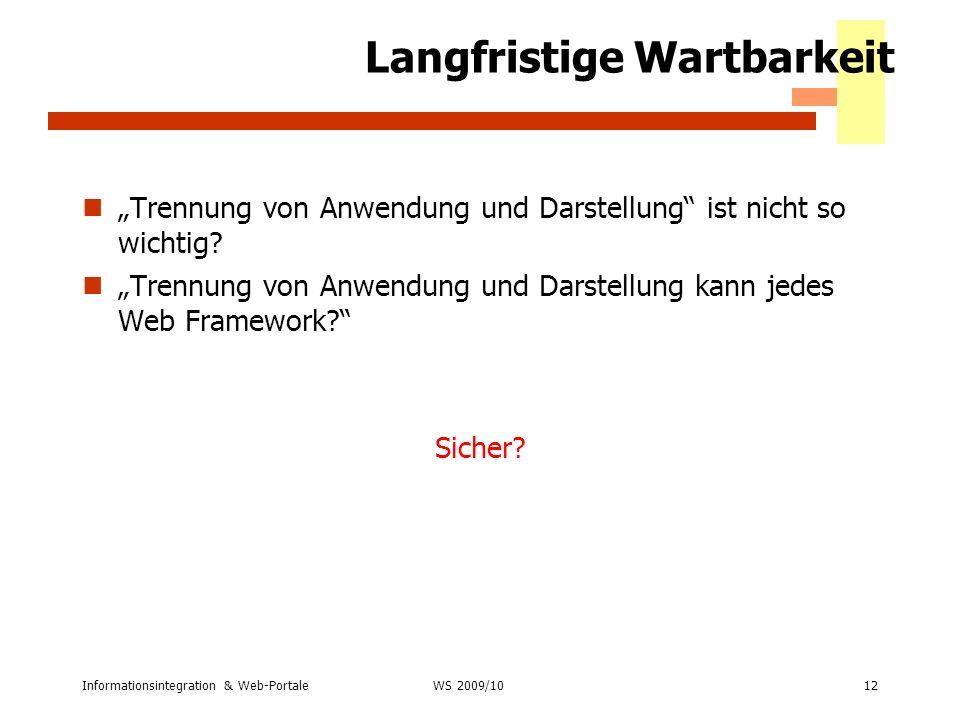 Informationsintegration & Web-Portale12 WS 2007/08 Langfristige Wartbarkeit Trennung von Anwendung und Darstellung ist nicht so wichtig? Trennung von
