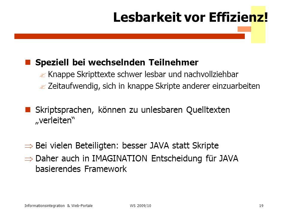 Informationsintegration & Web-Portale19 WS 2007/08 Lesbarkeit vor Effizienz! Speziell bei wechselnden Teilnehmer ?Knappe Skripttexte schwer lesbar und