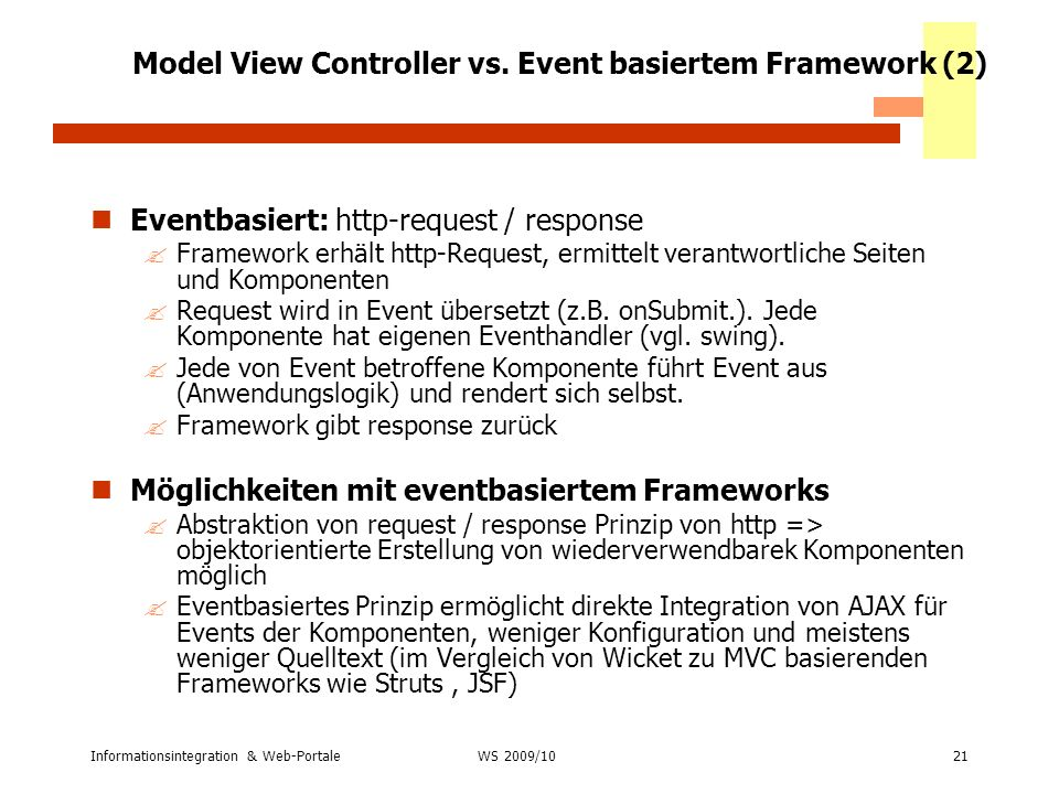 Informationsintegration & Web-Portale21 WS 2007/08 Model View Controller vs. Event basiertem Framework (2) Eventbasiert: http-request / response ?Fram