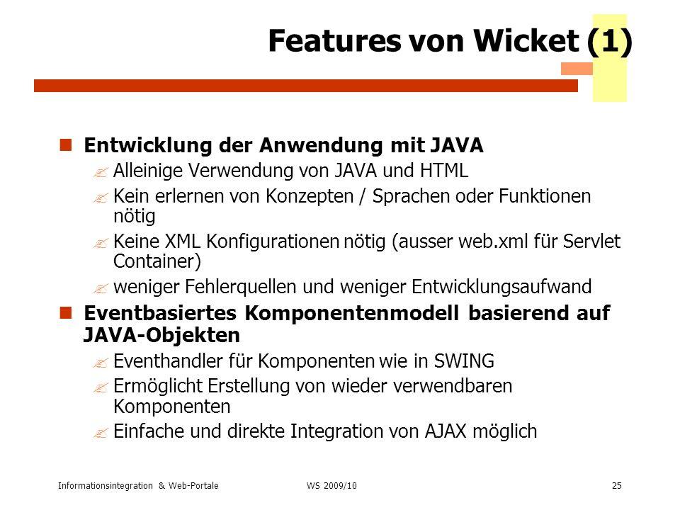 Informationsintegration & Web-Portale25 WS 2007/08 Features von Wicket (1) Entwicklung der Anwendung mit JAVA ?Alleinige Verwendung von JAVA und HTML