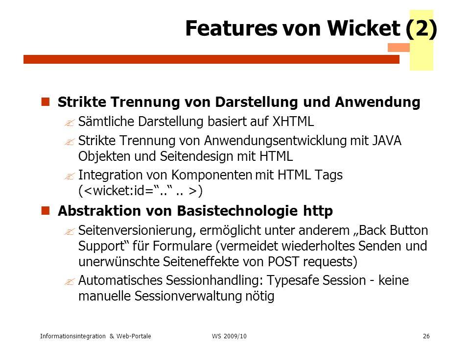Informationsintegration & Web-Portale26 WS 2007/08 Features von Wicket (2) Strikte Trennung von Darstellung und Anwendung ?Sämtliche Darstellung basie