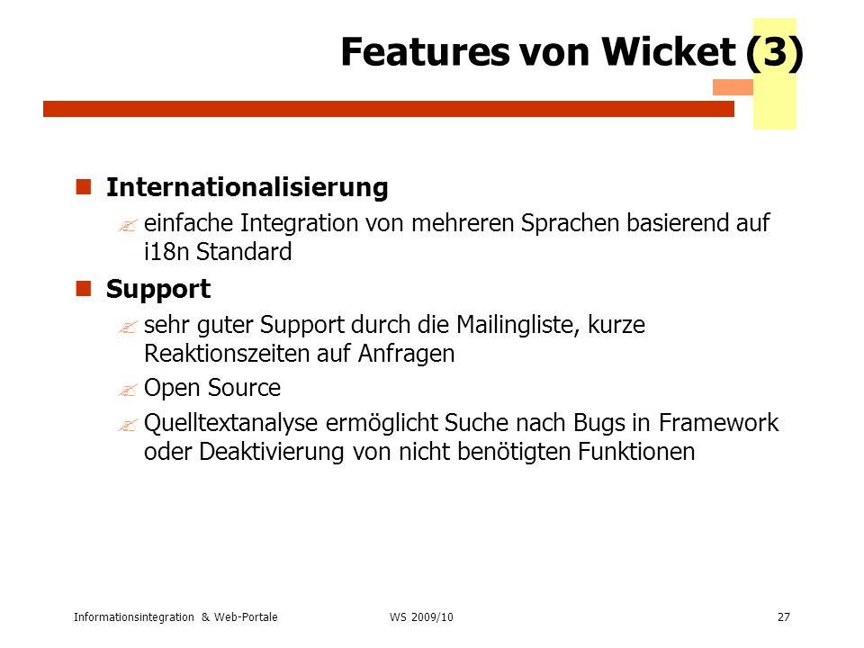 Informationsintegration & Web-Portale27 WS 2007/08 Features von Wicket (3) Internationalisierung ?einfache Integration von mehreren Sprachen basierend