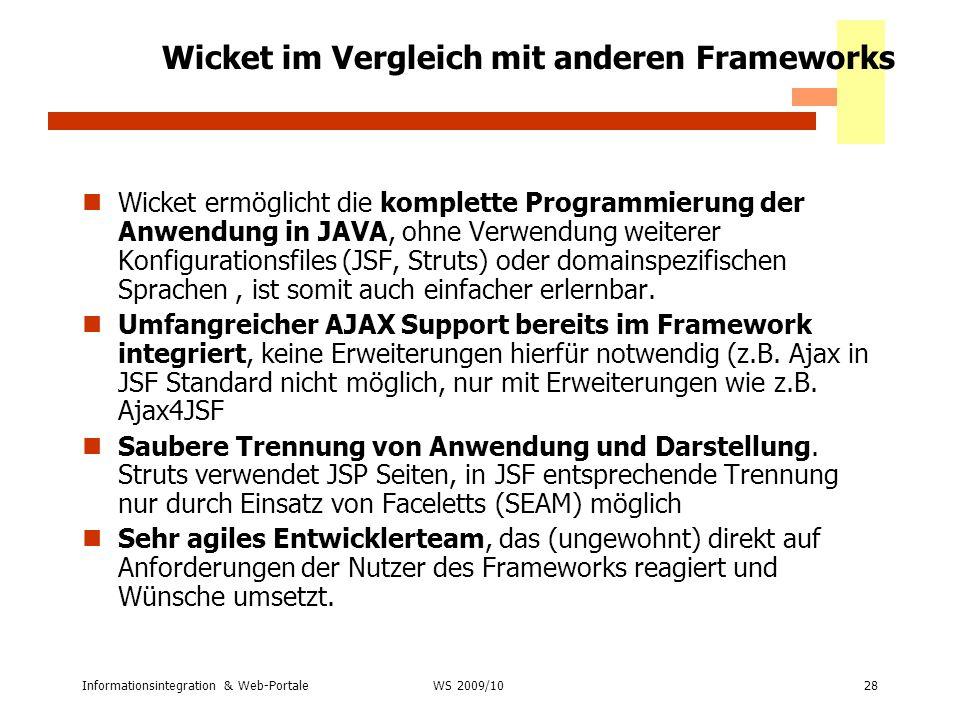 Informationsintegration & Web-Portale28 WS 2007/08 Wicket im Vergleich mit anderen Frameworks Wicket ermöglicht die komplette Programmierung der Anwen