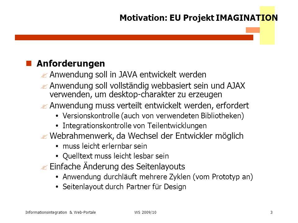Informationsintegration & Web-Portale3 WS 2009/10 Motivation: EU Projekt IMAGINATION Anforderungen ?Anwendung soll in JAVA entwickelt werden ?Anwendun