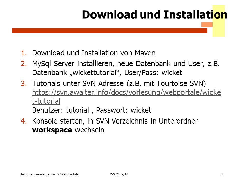 Informationsintegration & Web-Portale31 WS 2007/08 Download und Installation 1.Download und Installation von Maven 2.MySql Server installieren, neue D