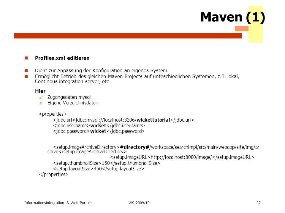 Informationsintegration & Web-Portale32 WS 2007/08 Maven (1) Profiles.xml editieren Dient zur Anpassung der Konfiguration an eigenes System Ermöglicht