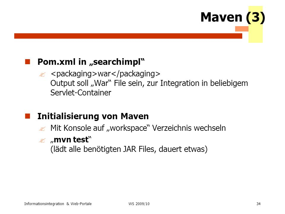 Informationsintegration & Web-Portale34 WS 2007/08 Maven (3) Pom.xml in searchimpl ? war Output soll War File sein, zur Integration in beliebigem Serv