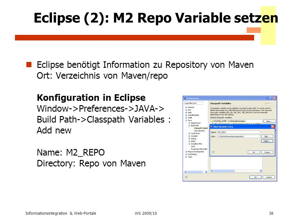 Informationsintegration & Web-Portale36 WS 2007/08 Eclipse (2): M2 Repo Variable setzen Eclipse benötigt Information zu Repository von Maven Ort: Verz