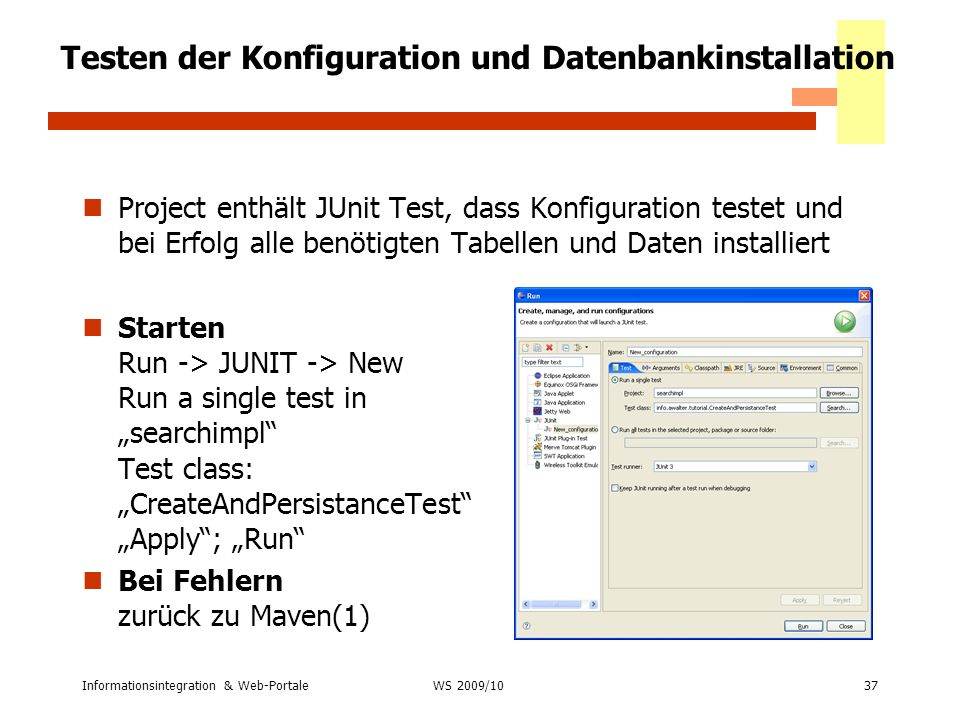 Informationsintegration & Web-Portale37 WS 2007/08 Testen der Konfiguration und Datenbankinstallation Project enthält JUnit Test, dass Konfiguration t