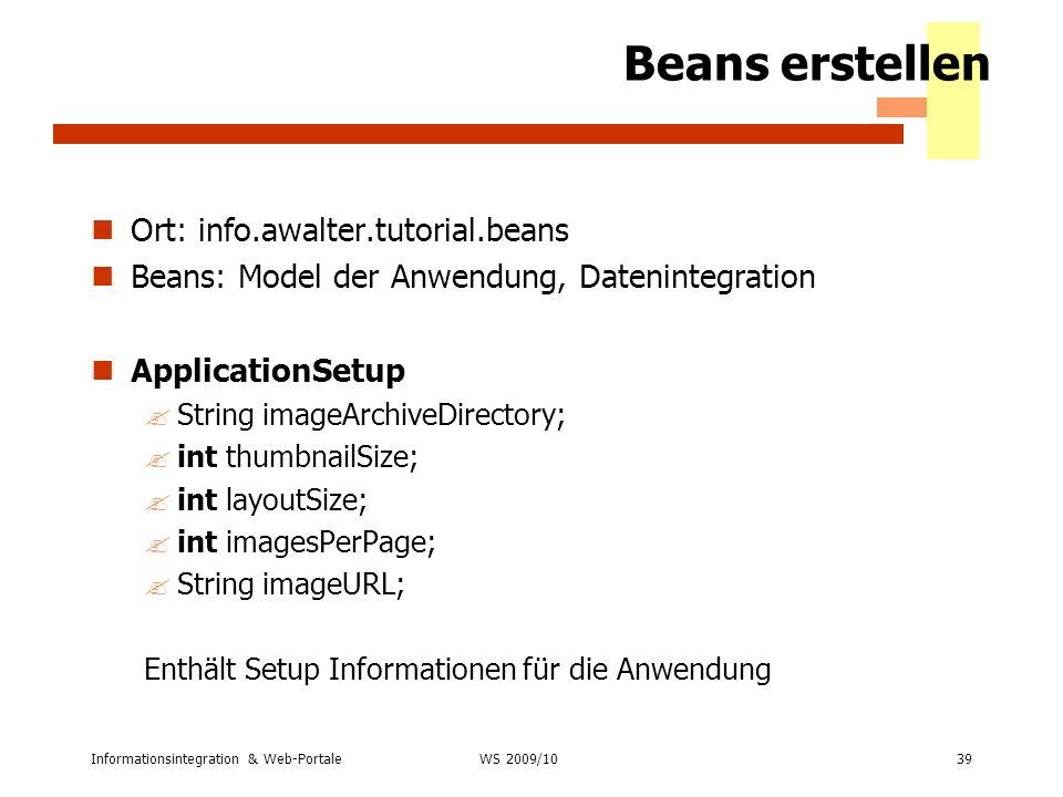 Informationsintegration & Web-Portale39 WS 2007/08 Beans erstellen Ort: info.awalter.tutorial.beans Beans: Model der Anwendung, Datenintegration Appli